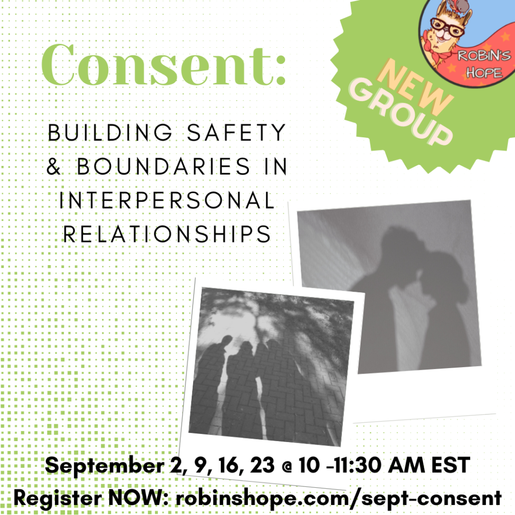 New Group: Consent: Building Safety & Boundaries in Interpersonal Relationships CLICK TO REGISTER
